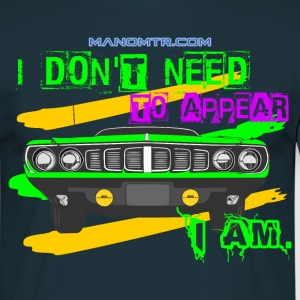 I don't need to appear, I am. - Maglietta da uomo