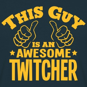 this guy is an awesome twitcher - T-shirt Homme