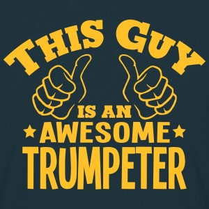 this guy is an awesome trumpeter - Men's T-Shirt