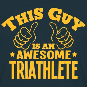 this guy is an awesome triathlete - Men's T-Shirt
