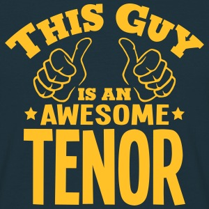 this guy is an awesome tenor - Men's T-Shirt