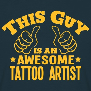 this guy is an awesome tattoo artist - Men's T-Shirt