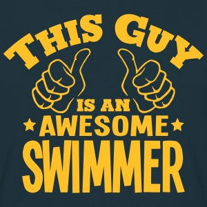 this guy is an awesome swimmer - Men's T-Shirt