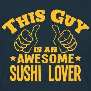 this guy is an awesome sushi lover - Men's T-Shirt