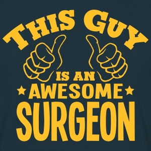 this guy is an awesome surgeon - Men's T-Shirt