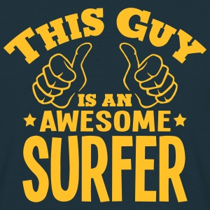 this guy is an awesome surfer - Men's T-Shirt