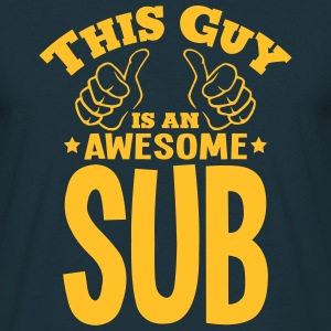 this guy is an awesome sub - Men's T-Shirt
