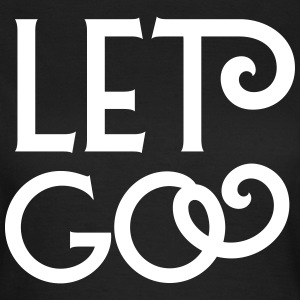 Let go T-Shirts - Frauen T-Shirt