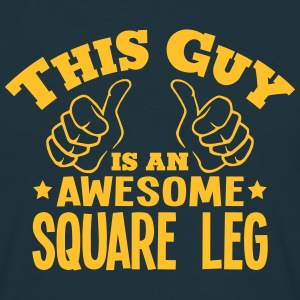 this guy is an awesome square leg - Men's T-Shirt