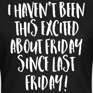 I Haven't Been This Excited About Friday... T-Shirts - Women's T-Shirt