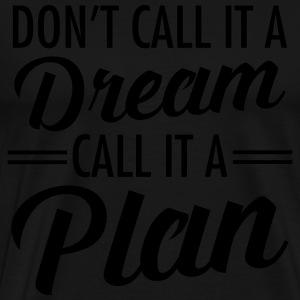 Don't Call It A Dream - Call It A Plan T-Shirts - Men's Premium T-Shirt