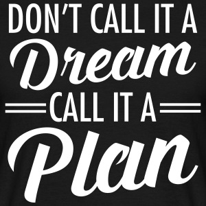 Don't Call It A Dream - Call It A Plan Camisetas - Camiseta hombre
