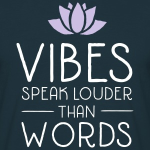 Vibes Speak Louder Than Words T-Shirts - Männer T-Shirt