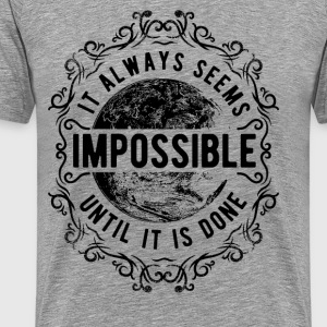 ALWAYS SEEMS IMPOSSIBLE #2 T-Shirts - Männer Premium T-Shirt