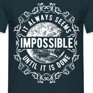 ALWAYS SEEMS IMPOSSIBLE #1 T-Shirts - Männer T-Shirt