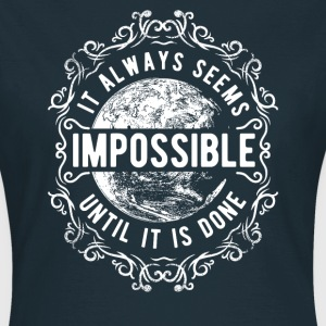ALWAYS SEEMS IMPOSSIBLE #1 T-Shirts - Frauen T-Shirt