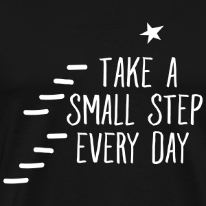 Take A Small Step Every Day Magliette - Maglietta Premium da uomo