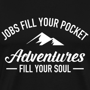 Jobs Fill Your Pocket - Adventures Fill Your Soul T-shirts - Herre premium T-shirt