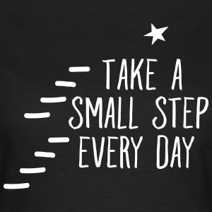 Take A Small Step Every Day T-Shirts - Frauen T-Shirt