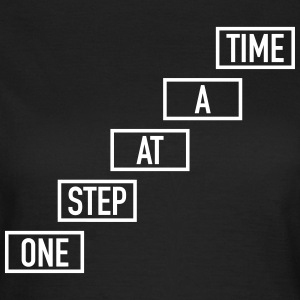 One Step At A Time T-shirts - Vrouwen T-shirt