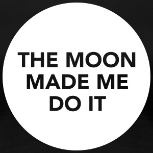 The Moon Made Me Do It T-shirts - Premium-T-shirt dam