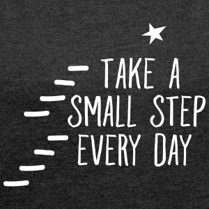 Take A Small Step Every Day T-shirts - Vrouwen T-shirt met opgerolde mouwen