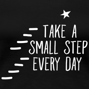 Take A Small Step Every Day T-shirts - Dame premium T-shirt