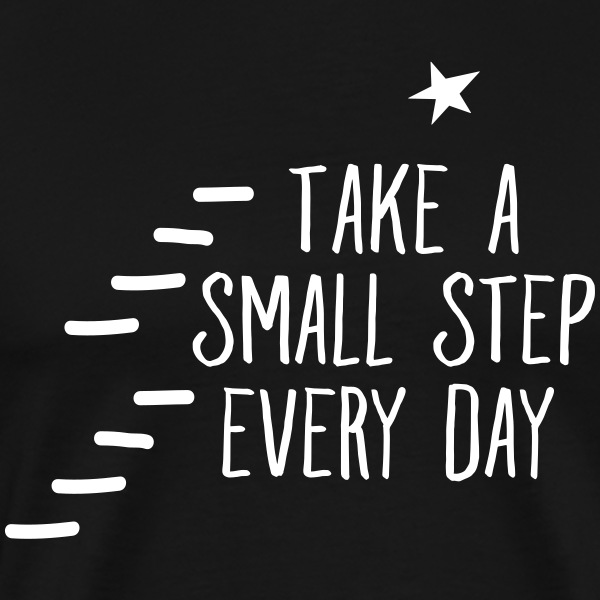 Take A Small Step Every Day T-skjorter - Premium T-skjorte for menn