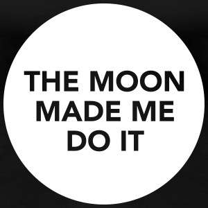 The Moon Made Me Do It T-shirts - Vrouwen Premium T-shirt