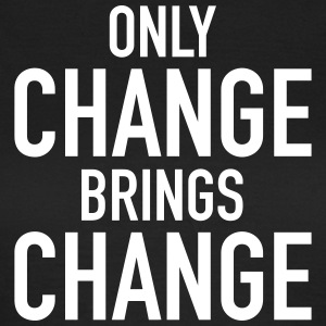 Only Change Brings Change T-Shirts - Women's T-Shirt