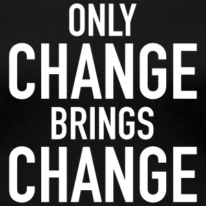 Only Change Brings Change T-Shirts - Women's Premium T-Shirt