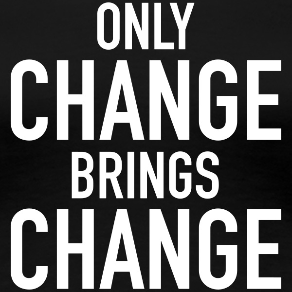Only Change Brings Change T-Shirts - Frauen Premium T-Shirt