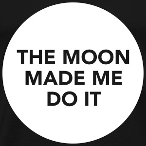 The Moon Made Me Do It T-skjorter - Premium T-skjorte for menn