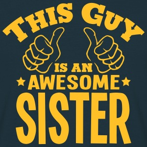 this guy is an awesome sister - Men's T-Shirt