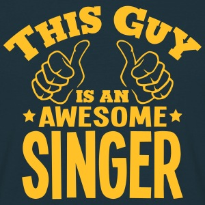 this guy is an awesome singer - Men's T-Shirt