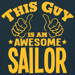 this guy is an awesome sailor - Men's T-Shirt