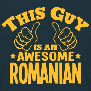 this guy is an awesome romanian - Men's T-Shirt