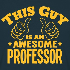 this guy is an awesome professor - Men's T-Shirt