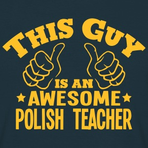 this guy is an awesome polish teacher - Men's T-Shirt