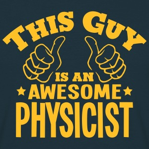this guy is an awesome physicist - Men's T-Shirt