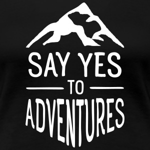 Say Yes To Adventures T-shirts - Vrouwen Premium T-shirt