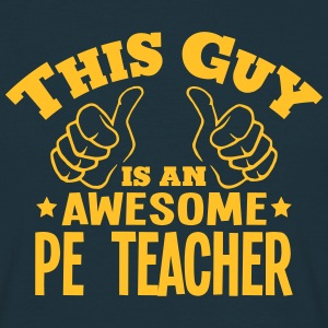 this guy is an awesome pe teacher - Men's T-Shirt