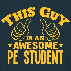 this guy is an awesome pe student - Men's T-Shirt