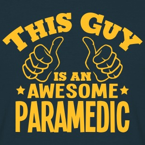 this guy is an awesome paramedic - Men's T-Shirt