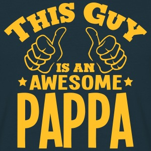 this guy is an awesome pappa - Men's T-Shirt