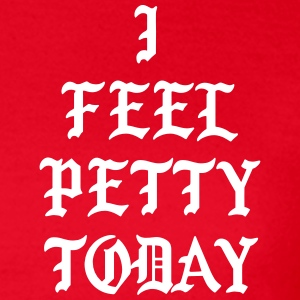 I feel petty today T-shirts - Vrouwen T-shirt