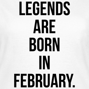 Legends are born in February T-shirts - Vrouwen T-shirt