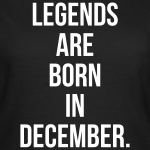Legends are born in December T-shirts - Vrouwen T-shirt
