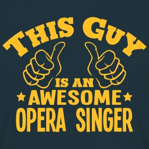 this guy is an awesome opera singer - Men's T-Shirt