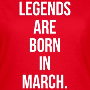 Legends are born in march Tee shirts - T-shirt Femme